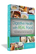Digestive Health with Real Food A Practical Guide to an Anti Inflammatory Low Irritant Nutrient Dense Diet for IBS & Other Digestive Issues