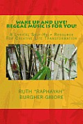 Wake Up and Live! Reggae Music is For You!: A Lyrical Self-Help Resource For Creative Life Transformation