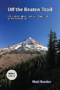 Off the Beaten Trail Fifty Fantastic Hikes in Northwest Oregon & Southwest Washington