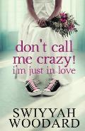 Don't Call Me Crazy! I'm Just in Love
