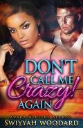 Don't Call Me Crazy! Again