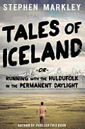 Tales of Iceland or Running With The Huldufolk in the Permanent Daylight