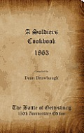 A Soldiers Cookbook 1863 - The Battle of Gettysburg 150th Anniversity Edition