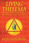 Living Thelema A Practical Guide to Attainment in Aleister Crowleys System of Magick