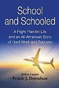 School and Schooled: A Flight Plan for Life and an All-American Story of Hard Work and Success.