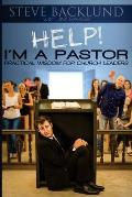 HELP! I'm a Pastor: Practical Wisdom For Church Leaders