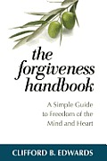 The Forgiveness Handbook: A Simple Guide to Freedom of the Mind and Heart