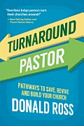 Turnaround Pastor Pathways to Save Revive & Build Your Church