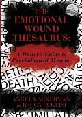 Emotional Wound Thesaurus A Writers Guide to Psychological Trauma