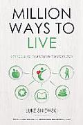 Million Ways to Live: 6 Principles for Your Lifestyle Transformation