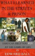 What I Learned in the Streets & Prison: That Can Help You Win at the Game of Life
