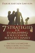 7 Strategies for Establishing a Successful Blended Family: Practical Guidance For Couples Striving For Oneness Within A Blended Family