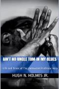 Ain't No Uncle Tom in My Blues: Life and Times of The Undaunted Professor Harp