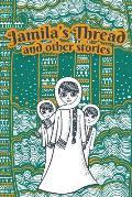 Jamila's Thread & Other Stories