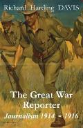 The Great War Reporter: Journalism 1914-1916