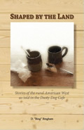 Shaped by the Land: Stories of the Rural American West as Told in the Dusty Dog Cafe