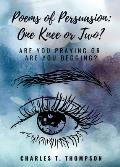 Poems of Persuasion: One Knee or Two?: Are You Praying Or Are You Begging?