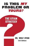 Is This My Problem or Yours? The Utian Strategy