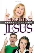 Delighting in Jesus: Knowing Jesus in a Whole New Way