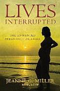 Lives Interrupted The Unwanted Pregnancy Dilemma