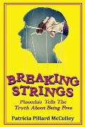 Breaking Strings - Pinnochio Tells The Truth About Being Free