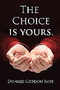 The Choice Is Yours: How one man's journey prepared him to survive and thrive on life's challenges.