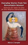 Everyday Stories from Ten Remarkable Women: Historias de Todos Los Dias de Diez Mujeres Extraordinarias