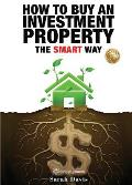 How to Buy an Investment Property The Smart Way: Property Smart