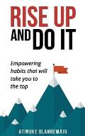 Rise Up and Do It: Empowering Habits That Take You to the Top
