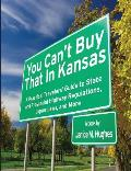 You Can't Buy That in Kansas: A Practical Travelers' Guide to State and Provincial Highway Regulations, Liquor Laws, and More