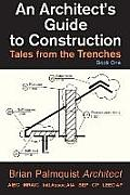 An Architect's Guide to Construction: Tales from the Trenches Book 1