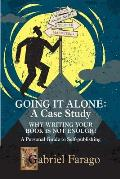Going It Alone: Why Just Writing Your Book Is Not Enough!: A Personal Guide To Self-Publishing