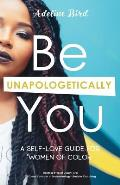 Be Unapologetically You: A Self-Love Guide for Women of Color