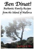 Ben Dinat!: Authentic Family Recipes from the Island of Mallorca