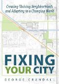 Fixing Your City Creating Thriving Neighborhoods & Adapting to a Changing World