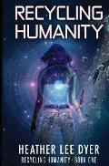 Recycling Humanity: Series Book 1