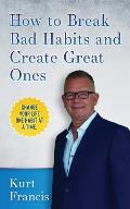 How to Break Bad Habits and Create Great Ones