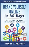 Brand Yourself Online in 30 Days: 5 C's to Build Your Brand and Create Social Media Success