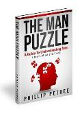 The Man Puzzle: A Guide To Understanding Men (Heart, Mind and Soul)