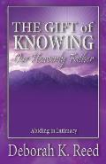 THE GIFT of KNOWING Our Heavenly Father: Abiding in Intimacy