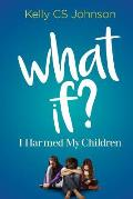 What If?: I Harmed My Children
