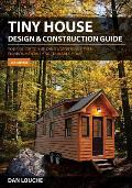 Tiny House Design & Construction Guide 2nd Edition Your Guide to Building a Mortgage Free Environmentally Sustainable Home