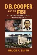 DB Cooper and the FBI: A Case Study of America's Only Unsolved Skyjacking