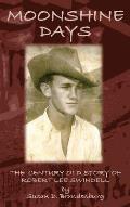 Moonshine Days: The Century Old Story of Robert Lee Swindell