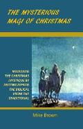 The Mysterious Magi of Christmas: Renewing the Christmas Mystique by Distinguishing the Biblical from the Traditional