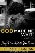 God Made Me Wait!: Pray, Plan & Write your Forever