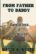 From Father to Daddy: Revamping Our Thinking & Perfecting Our Path