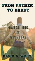 From Father to Daddy: Revamping Our Thinking and Perfecting Our Path