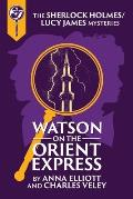 Watson on the Orient Express: A Sherlock Holmes and Lucy James Mystery