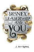 Disney, Leadership & You: House of the Mouse Ideas, Stories & Hope For The Leader In You